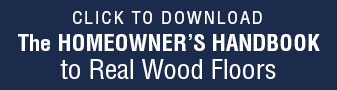 Click to download The Homeowner's Handbook to Real Wood Floors