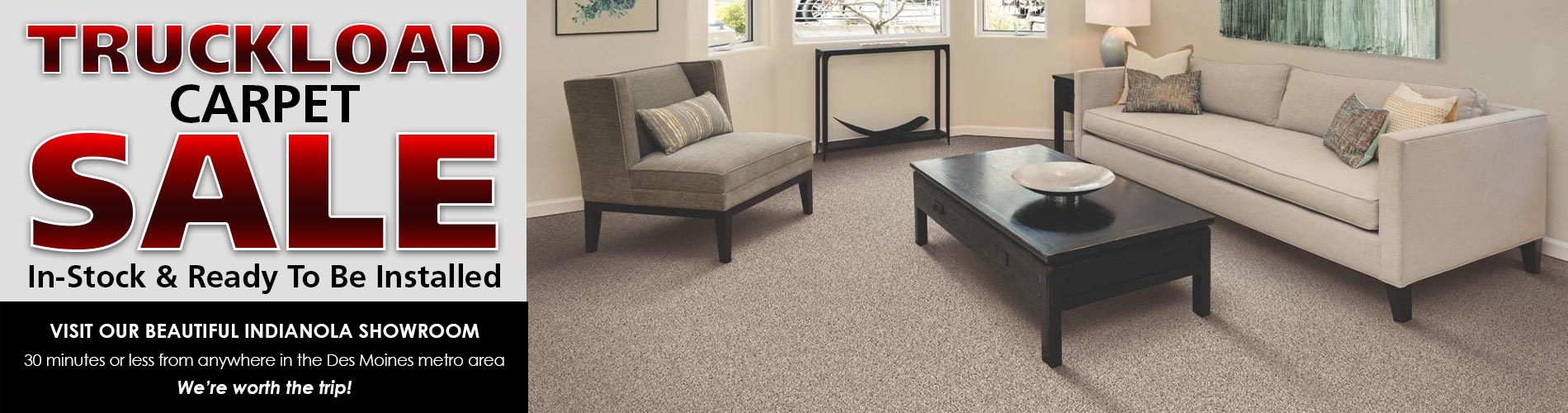 Truckload Carpet Sale - In-stock and ready to be installed - Visit our beautiful Indianola showroom